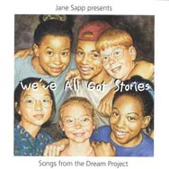 Weve All Got Stories Songs from the Dream Project