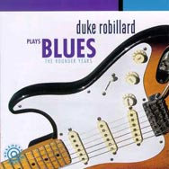 Duke Robillard Plays Blues The Rounder Years