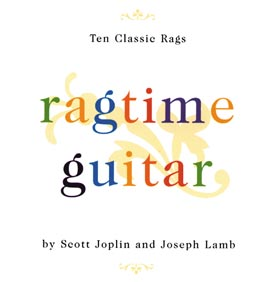 Ragtime Guitar Ten Classic Rags by Scott Joplin an