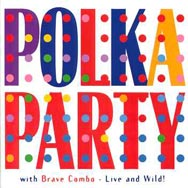 Polka Party with Brave Combo Live and Wild
