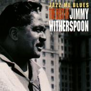 Jazz Me Blues The Best Of Jimmy Witherspoon