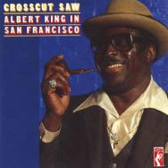 Crosscut Saw Albert King In San Franicsco