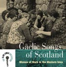 Gaelic Songs of Scotland Women at Work in the West