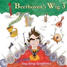 Beethovens Wig 3 Many More Sing Along Symphonies